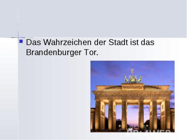 Das Wahrzeichen der Stadt ist das Brandenburger Tor. Das Wahrzeichen der Stadt ist das Brandenburger Tor.