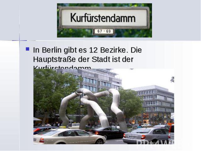 In Berlin gibt es 12 Bezirke. Die Hauptstraße der Stadt ist der Kurfürstendamm. In Berlin gibt es 12 Bezirke. Die Hauptstraße der Stadt ist der Kurfürstendamm.