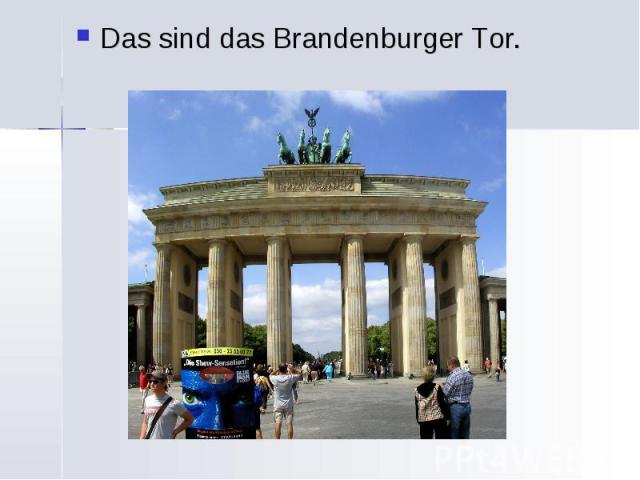 Das sind das Brandenburger Tor. Das sind das Brandenburger Tor.