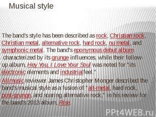 Musical style The band's style has been described asrock,Christian r
