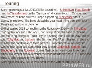Touring Starting on August 13, 2013 Skillet toured withShinedown,Pap