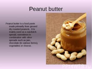 Peanut butter Peanut butter is a food paste made primarily from ground dry roast