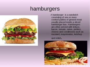 hamburgers A hamburger is a sandwich consisting of one or more cooked patties of