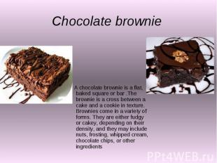 Chocolate brownie A chocolate brownie is a flat, baked square or bar .The browni