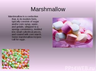 Marshmallow Marshmallow is a confection that, in its modern form, typically cons