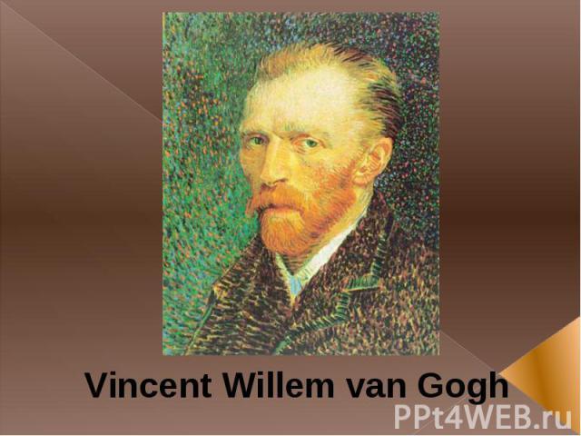 Vincent Willem van Gogh