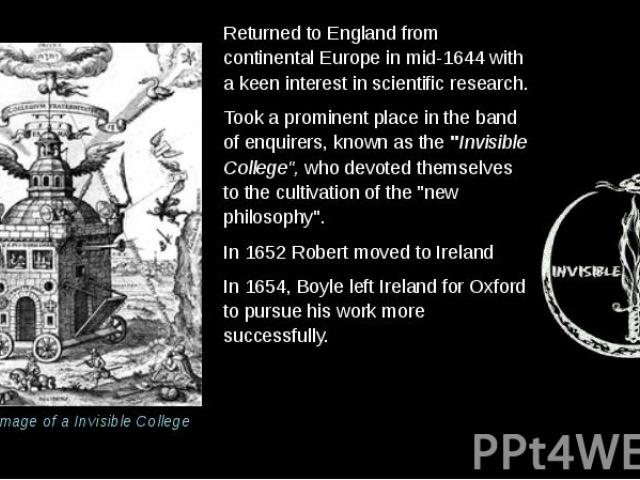 Returned to England from continental Europe in mid-1644 with a keen interest in scientific research. Returned to England from continental Europe in mid-1644 with a keen interest in scientific research. Took a prominent place in the band of enquirers…