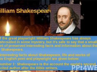 William Shakespeare Life of the great playwright William Shakespeare has always