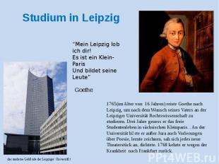 Studium in Leipzig 1765(im Alter von 16 Jahren) reiste Goethe nach Leipzig, um n