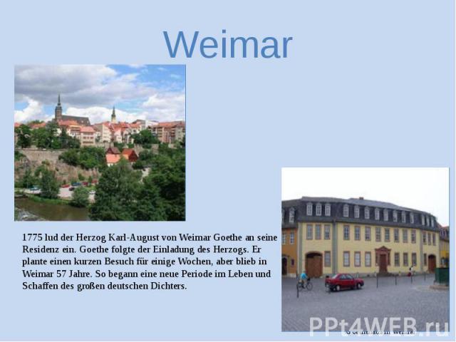 Weimar 1775 lud der Herzog Karl-August von Weimar Goethe an seine Residenz ein. Goethe folgte der Einladung des Herzogs. Er plante einen kurzen Besuch für einige Wochen, aber blieb in Weimar 57 Jahre. So begann eine neue Periode im Leben und Schaffe…