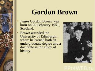 James Gordon Brown was born on 20 February 1951, Scotland. James Gordon Brown wa