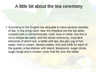 A little bit about the tea ceremony According to the English tea etiquette to ha