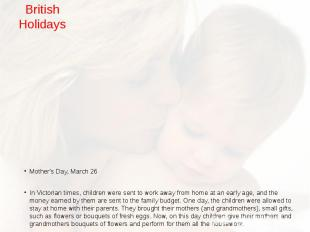 British Holidays Mother's Day, March 26 In Victorian times, children were sent t