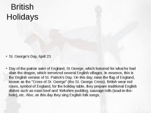 British Holidays St. George's Day, April 23 Day of the patron saint of England,