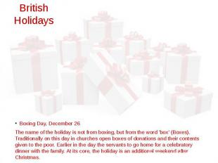 British Holidays Boxing Day, December 26 The name of the holiday is not from box