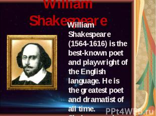 William Shakespeare (1564-1616) is the best-known poet and playwright of the Eng