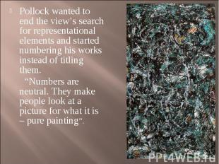 Pollock wanted to end the view's search for representational elements and starte