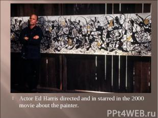 Actor Ed Harris directed and in starred in the 2000 movie about the painter. Act