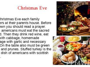 Christmas Eve On Christmas Eve each family gathers at their parents house. Befor