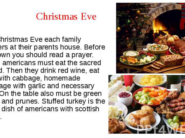Christmas Eve On Christmas Eve each family gathers at their parents house. Before sit down you should read a prayer. Then americans must eat the sacred bread. Then they drink red wine, eat sup with cabbage, homemade sausage with garlic and necessary…