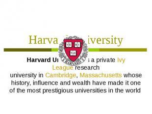 Harvard University Harvard Universityis aprivateIvy League&nbs