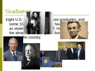 Graduators EightU.S. presidentshave been graduates, and some 150&nbs
