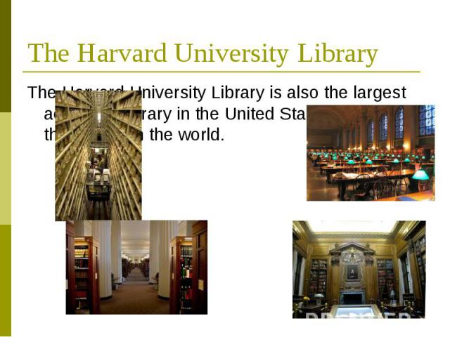 TheHarvard University Library TheHarvard University Libraryis also the largest academic library in the United States, and one of the largest in the world.