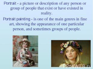 Portrait - a picture or description of any person or group of people that exist