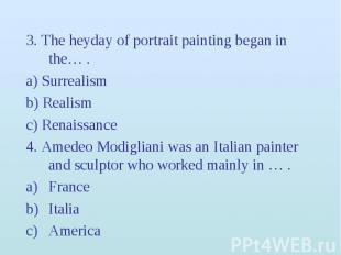 3. The heyday of portrait painting began in the… . 3. The heyday of portrait pai
