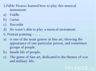 5.Pablo Picasso learned how to play this musical instrument: 5.Pablo Picasso lea