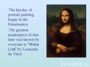 The heyday of portrait painting began in the Renaissance. The heyday of portrait