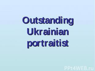 Outstanding Ukrainian portraitist