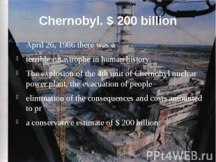 Chernobyl. $ 200 billion April 26, 1986 there was a terrible catastrophe in huma