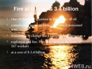 Fire at oil rig - $ 3.4 billion One of the worst disasters in the history of oil