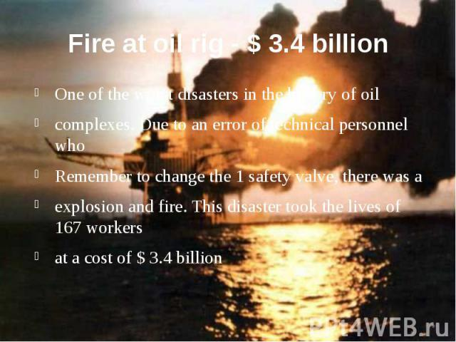 Fire at oil rig - $ 3.4 billion One of the worst disasters in the history of oil complexes. Due to an error of technical personnel who Remember to change the 1 safety valve, there was a explosion and fire. This disaster took the lives of 167 workers…