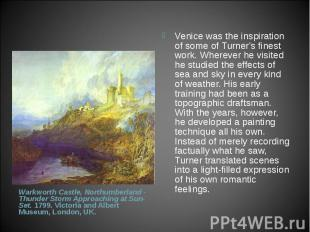 Venice was the inspiration of some of Turner's finest work. Wherever he visited