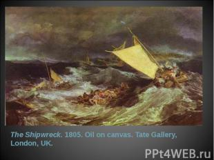 The Shipwreck. 1805. Oil on canvas. Tate Gallery, London, UK. The Shipwreck. 180
