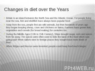 Changes in diet over the Years Britain is an island between the North Sea and th
