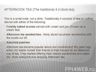 AFTERNOON TEA (The traditional 4 o'clock tea) This is a small meal, not a d
