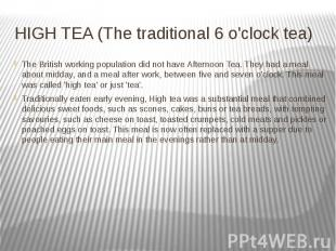 HIGH TEA (The traditional 6 o'clock tea)  The British working populati