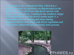 Great value is also a Botanical Park, which has a successful record of experienc