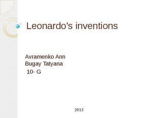 Leonardo's inventions Avramenko Ann Bugay Tatyana 10- G