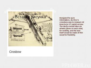 Designed for pure intimidation, da Vinci's crossbow was to measure 42 braccia (o