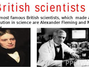 British scientists The most famous British scientists, which made a great contri