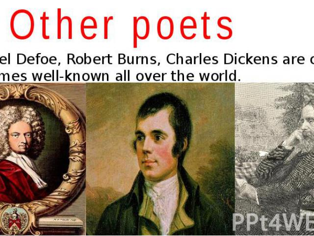 Other poets Daniel Defoe, Robert Burns, Charles Dickens are only few names well-known all over the world.
