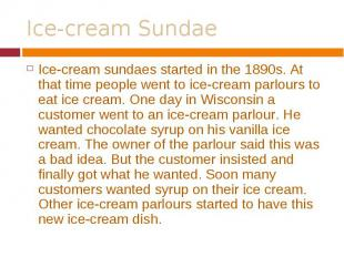 Ice-cream sundaes started in the 1890s. At that time people went to ice-cream pa