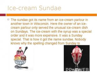 The sundae got its name from an ice-cream parlour in another town in Wisconsin.