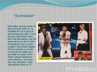 ''Eurovision'' Dima Bilan was the winner of the Eurovision 2008. As he admitted