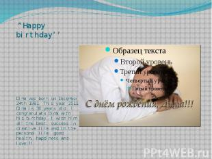 """""""Happy birthday'' Dima was born on December 24th 1981. This year 2011 Dima is 30"""
