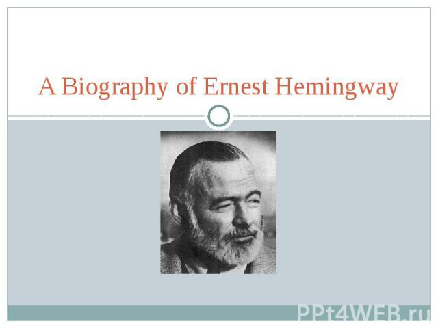 a biography of ernest hemingway